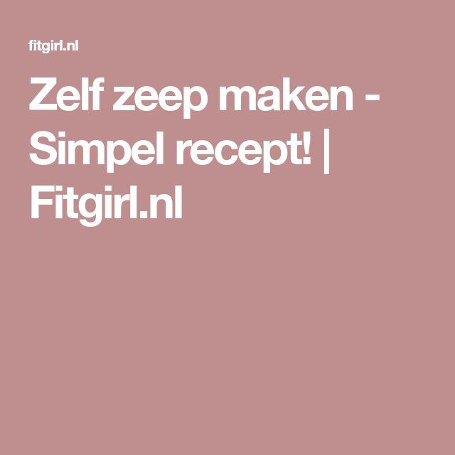 Zelf zeep maken - Simpel recept! | Fitgirl.nl