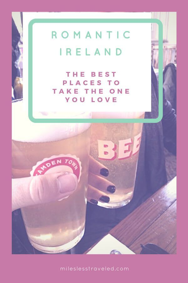 Miles Less Traveled | How To Find Beautiful Romantic Getaways In Ireland