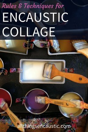 Rules & techniques for Encaustic Collage: Encaustic is an ideal medium for mixed media. Wax can both preserve and adhere collage elements to the painting.