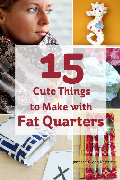 15 Cute Things to Make with Fat Quarters #fatquarters