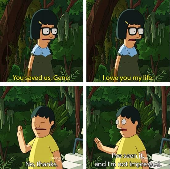 This show. Gene is ridiculously hilarious, Tina is wonderfully awkward, and Louise is simply perfect.
