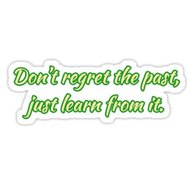 Don't regret the past, just learn from it. / inspirational stickers / inspirational stickers michaels / inspirational stickers scrapbooking / inspirational stickers for planner / inspirational stickers for walls / inspirational stickers hobby lobby / inspirational stickers for facebook / inspirational stickers walmart / inspirational stickers printable / inspirational stickers for cars / inspirational wall art stickers / inspirationa...