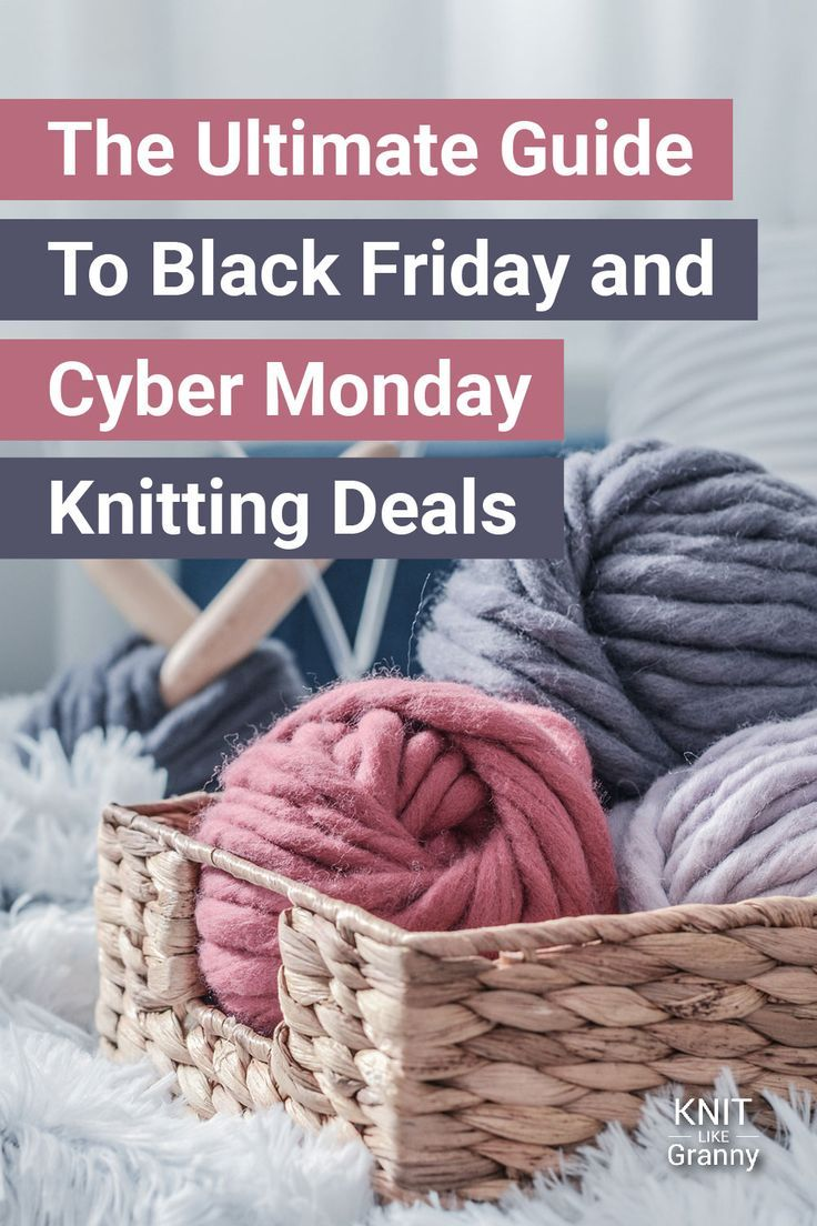 Black Friday Yarn Sale Ultimate Guide To Black Friday And Cyber Monday Knitting Sales For 2020 Yarn For Sale Knitting Yarn