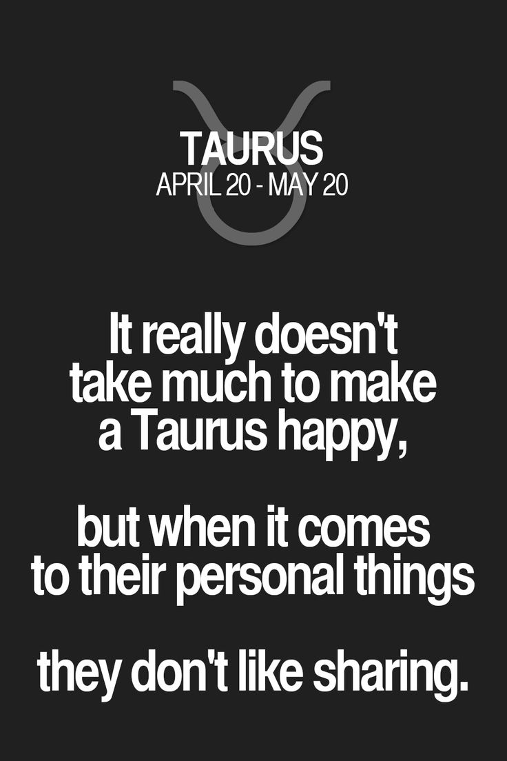 It really doesn't take much to make a Taurus happy, but when it comes to their personal things they don't like sharing. Taurus | Taurus Quotes | Taurus Zodiac Signs