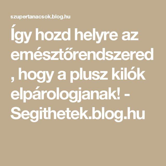 Így hozd helyre az emésztőrendszered, hogy a plusz kilók elpárologjanak! - Segithetek.blog.hu