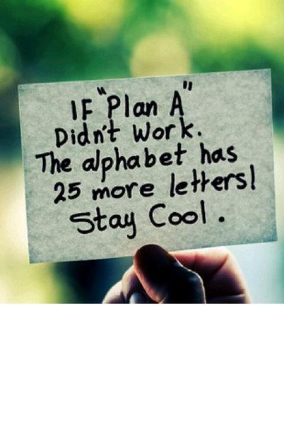 If plan a didn't work. The alphabet has 25 more letters! Stay Cool.Remember This, Stay Calm, So True, Crossword Puzzle, Alphabet, Keep Calm, Work Out, Letters, Inspiration Quotes