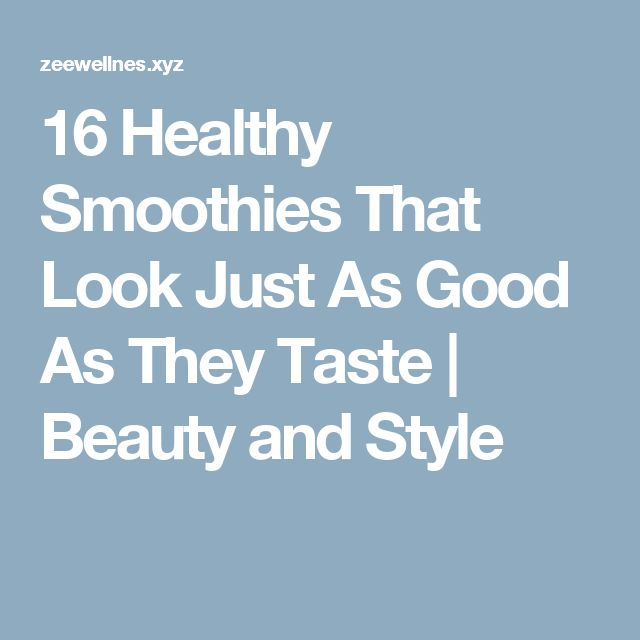 16 Healthy Smoothies That Look Just As Good As They Taste | Beauty and Style