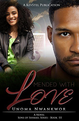 Mended With Love (Sons of Ishmael Book 3) by Unoma Nwankwor https://www.amazon.com/dp/B074QHQXL5/ref=cm_sw_r_pi_dp_x_tO31zb1J7E31F