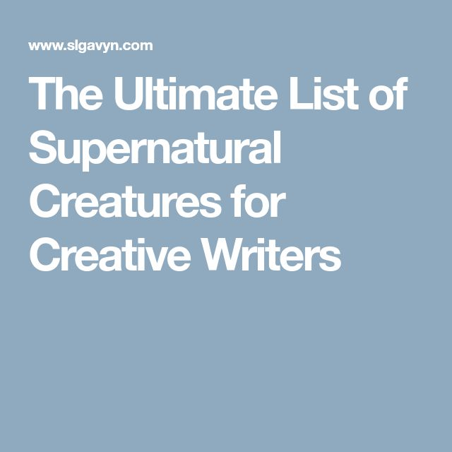 The Ultimate List of Supernatural Creatures for Creative Writers