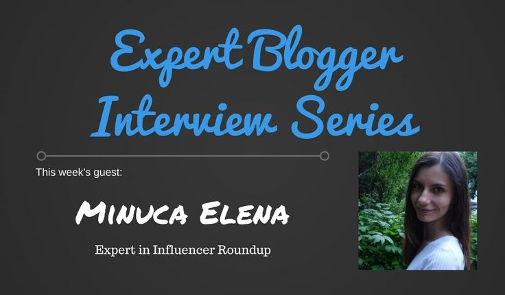 Expert Blogger Interview - Minuca Elena from MinucaElena.com. Blogging is about…