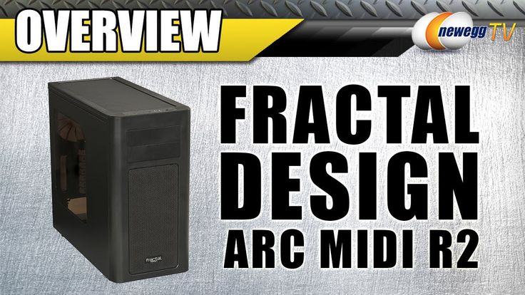 Fractal Design Arc Midi R2 Mid Tower Computer Case Overview - Newegg TV