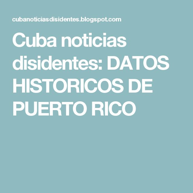 Cuba noticias disidentes: DATOS HISTORICOS DE PUERTO RICO