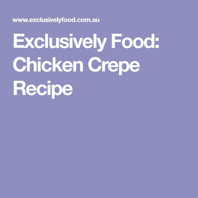 The 25 best chicken crepes ideas on pinterest dinner crepes exclusively food chicken crepe recipe forumfinder Gallery