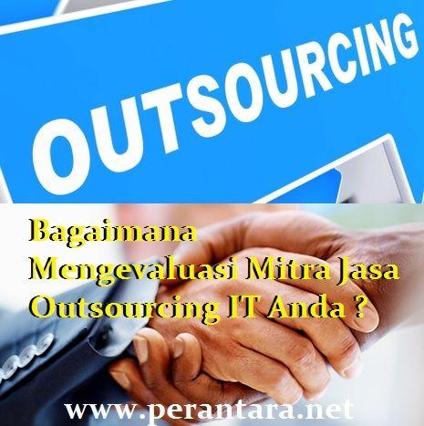 Dalam memilih jasa outsourcing IT para manajemen di perusahaan dan pemerintahan wajib mengetahui kriteria dalam mengevaluasi para penyedia layanan tersebut.