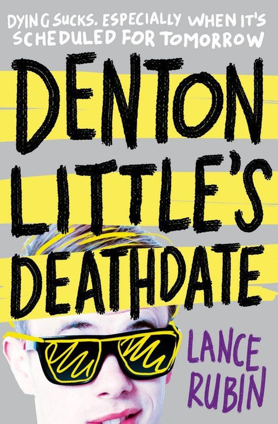 """ Denton Little's death date"", by Lance Rubin - Denton Little's Death Date takes place in a world exactly like our own -- except that everyone knows the day on which they will die. For Denton, that's in just two days. Denton has always wanted to live a normal life, but his final days are filled with dramatic firsts. First hangover. First sex. First love triangle. His anxiety builds when he discovers a mysterious purple rash making its way up his body. Is this what will kill him?"