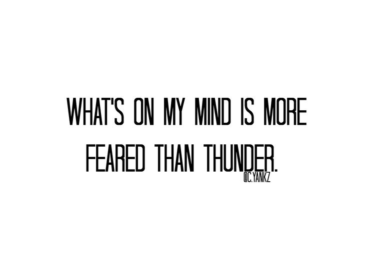 """""""What's on my mind is more feared than thunder."""" @c.yankz  @carlayankz #writing #fear #myself #quote # express #write #onmymind #mood #eyes #thunder #mind #blackandwhite #quotes #citation #english #french #pinterest #different #insane #poetry #instagram #wild #pieces #others #meant #more #life #quote #phrase #sentence #love #difference #reallife #poet #mind #yourself #introspection #retrospection #poetfromthenet #chaos #thinking #whatsonmymind"""