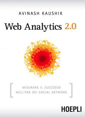 Indispensabile per le basi delle Web Analytics 2.0 by Avinash Kaushik