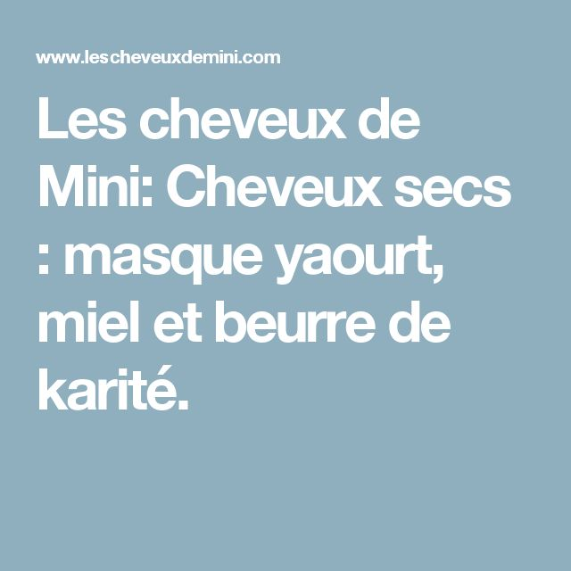 Les cheveux de Mini: Cheveux secs : masque yaourt, miel et beurre de karité.