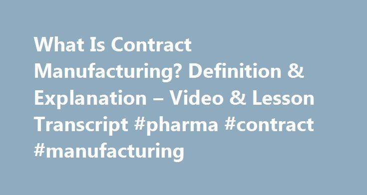 What Is Contract Manufacturing? Definition & Explanation – Video & Lesson Transcript #pharma #contract #manufacturing http://pharmacy.nef2.com/what-is-contract-manufacturing-definition-explanation-video-lesson-transcript-pharma-contract-manufacturing/  #contract manufacturing # What Is Contract Manufacturing? – Definition & Explanation Contract manufacturing is a popular type of outsourcing used by many U.S. companies. In this lesson, you'll learn what contract manufacturing is and some of…