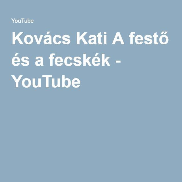 Kovács Kati A festő és a fecskék - YouTube
