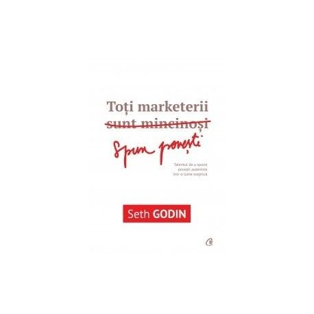 Toti marketerii sunt mincinosi (ed. tiparita)