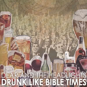 Dear and the Headlights: Drunk Like Bible Times