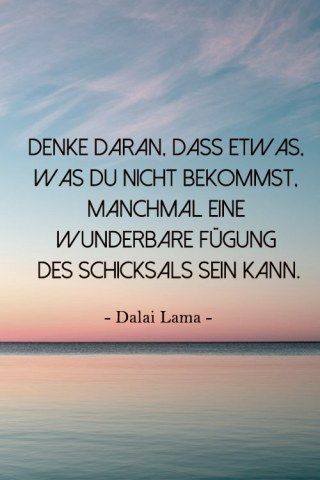 Inspiration Leben Dalai Lama - Denke daran dass etwas was du nicht bekommst manchmal eine wunderbare Fügung des Schicksals sein kann *** Remember that sometimes not getting what you want is a wonderful stroke of luck- Inspirational Quote Dalai Lama
