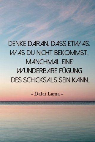 Inspiration Leben Dalai Lama - Denke daran dass etwas was du nicht bekommst manchmal eine wunderbare Fügung des Schicksals sein kann *** Remember that sometimes not getting what you want is a wonderful stroke of luck- Inspirational Quote Dalai Lama
