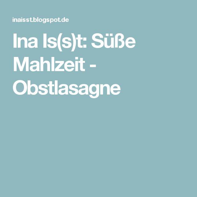 Ina Is(s)t: Süße Mahlzeit - Obstlasagne