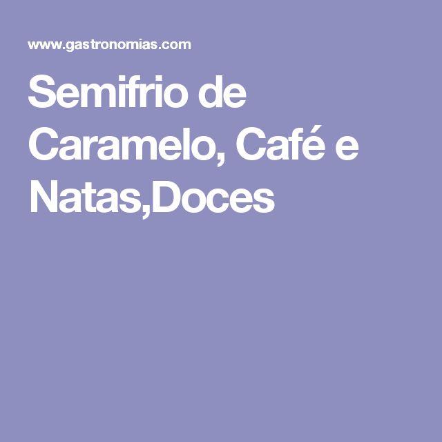 Semifrio de Caramelo, Café e Natas,Doces