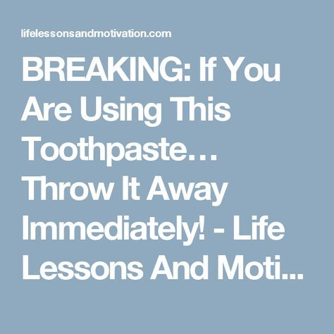 BREAKING: If You Are Using This Toothpaste… Throw It Away Immediately! - Life Lessons And Motivation