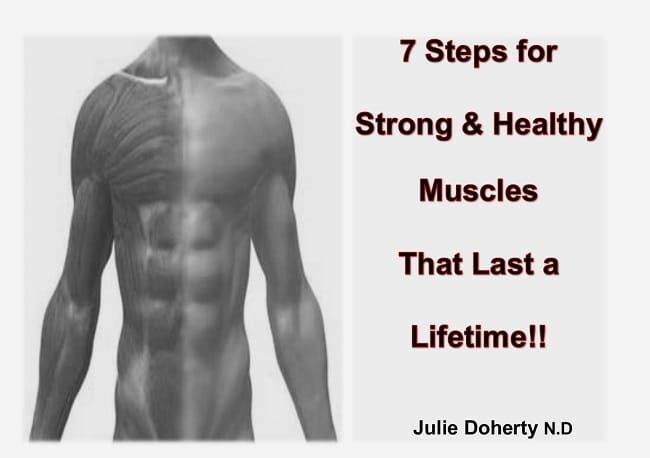 7 Steps for StrongEvery organ, bone and tissue in your body is supported by your Muscles. Therefore it is Pretty Important for you to Keep you Muscles in Good Health in Order to have Optimal Health for you Whole Life. Here I show you how you can do this.>>>> https://juliedoherty.net/7-steps-for-strong-healthy-muscles-to-last-a-lifetime/#