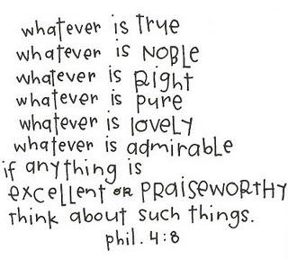 Philipians 4:8.  Amen.