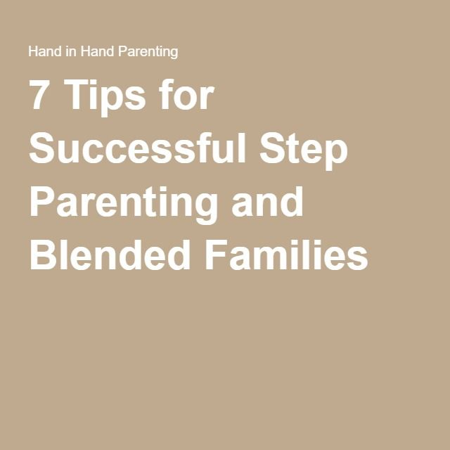 7 Tips for Successful Step Parenting and Blended Families