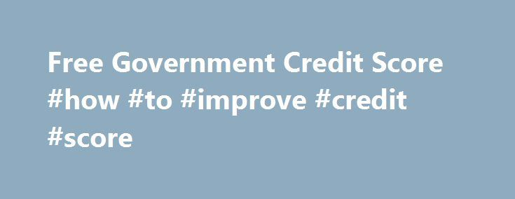 Free Government Credit Score #how #to #improve #credit #score http://credit.remmont.com/free-government-credit-score-how-to-improve-credit-score/  #free credit rating check # How to Get a Free Government Credit Score? Check the Situation That Best Applies to Read More...The post Free Government Credit Score #how #to #improve #credit #score appeared first on Credit.