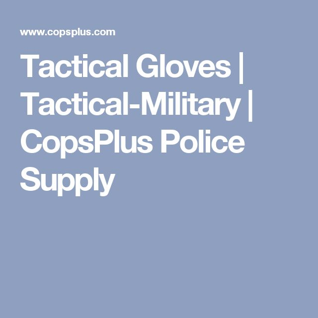 Tactical Gloves | Tactical-Military | CopsPlus Police Supply