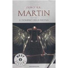 George R. R. Martin | Le Cronache del Ghiaccio e del Fuoco - Il dominio della Regina