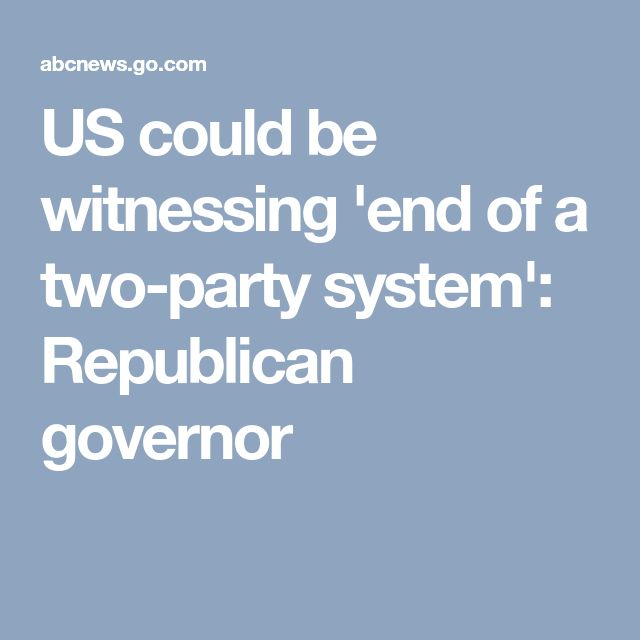 US could be witnessing 'end of a two-party system': Republican governor