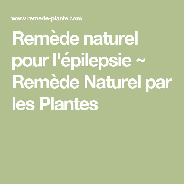 Remède naturel pour l'épilepsie  ~                          Remède Naturel par les Plantes