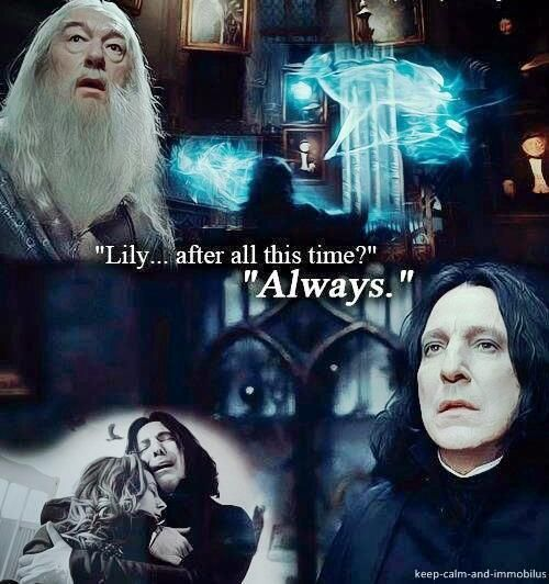 "Albus Dumbledore: ""Lily… after all this time?"" Severus Snape: ""Always."""