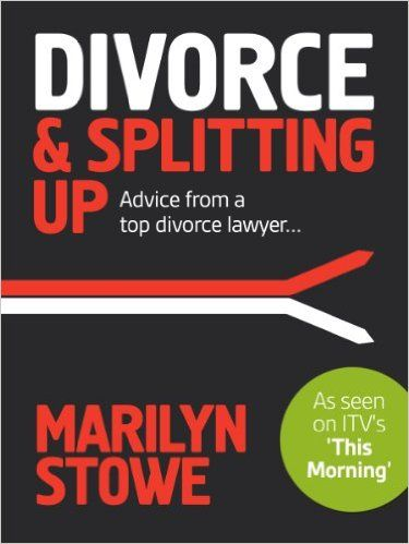 Divorce & Splitting Up: Advice from a Top Divorce Lawyer: Amazon.co.uk: Marilyn J. Stowe: 9780957645103: Books