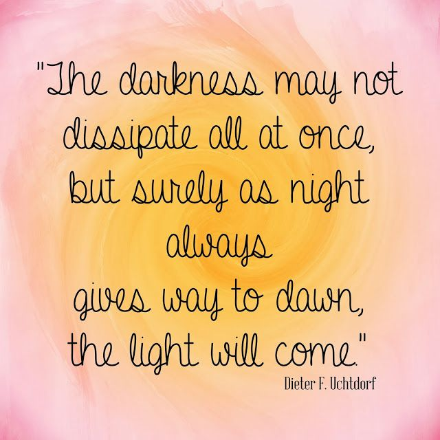 """The Light Will Come"" One of my favorite General Conference quotes from Dieter F. Uchtdorf #Uchtdor #GeneralConference"