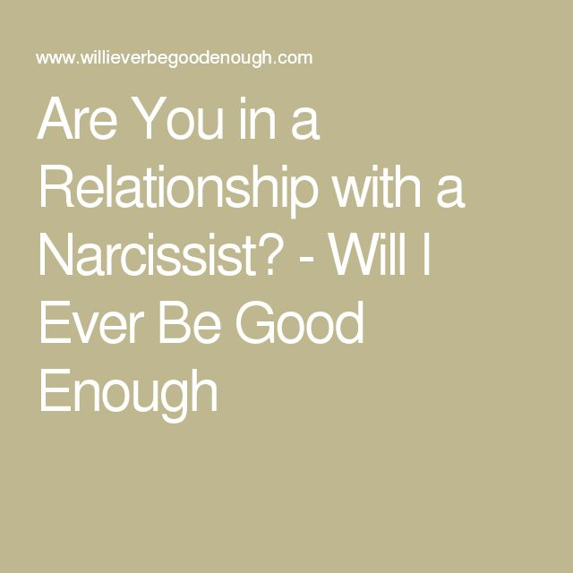 Are You in a Relationship with a Narcissist? - Will I Ever Be Good Enough