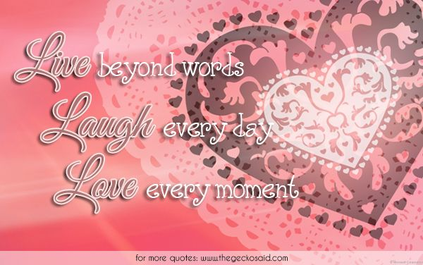 Live beyond words. Laugh every day. Love every moment.  #beyond #day #every #laugh #live #love #moment #quotes #words