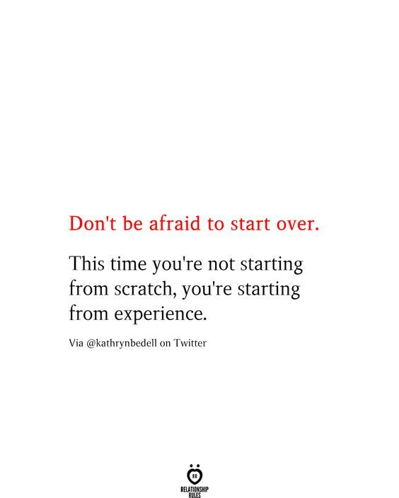 Don't Be Afraid To Start Over. This Time You're Not Starting From Scratch