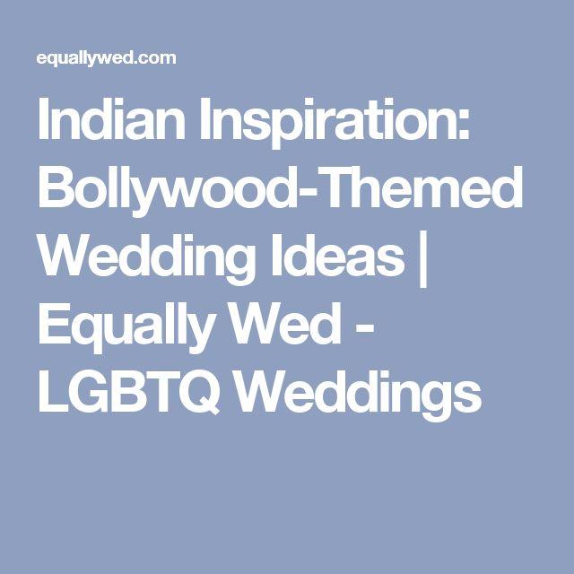 Indian Inspiration: Bollywood-Themed Wedding Ideas   Equally Wed - LGBTQ Weddings