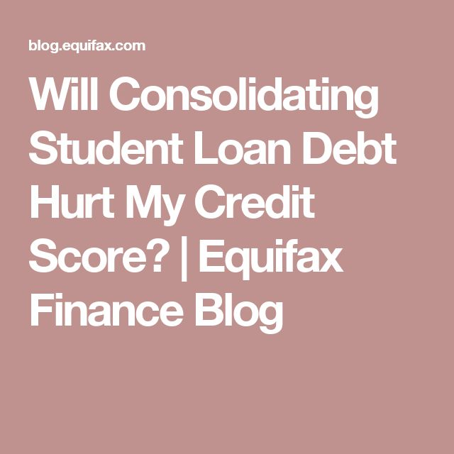 Will Consolidating Student Loan Debt Hurt My Credit Score? | Equifax Finance Blog