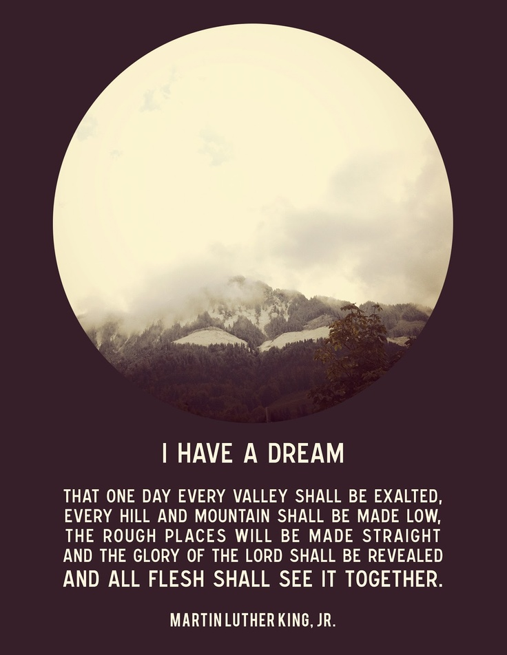 Martin Luther King Quote : I have a Dream that one day every valley shall be exalted