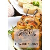World's Greatest Appetizers: Recipes to Get the Party Started and Keep it Rocking! (Kindle Edition)By Edward Scarzi