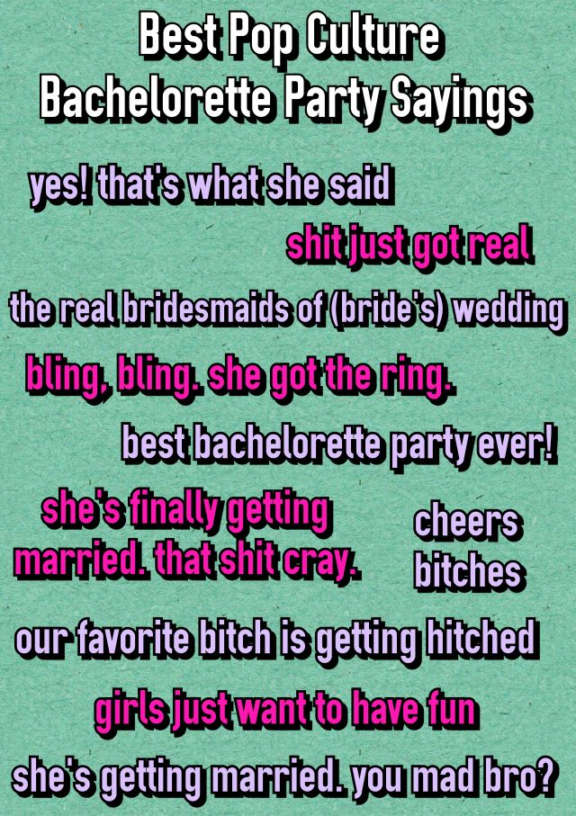 150+ Bachelorette Party Sayings!  Best Pop Culture Bachelorette Sayings. Best Bachelorette Ever. The real bridesmaids of the wedding. cheers bitches. Bachelorette Party Shirts. bridesmaidsconfession.com